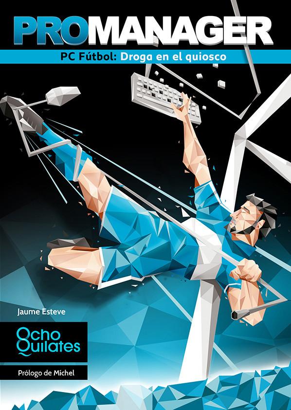 Promanager, el nuevo libro que repasa la historia del fenómeno PC Fútbol en España